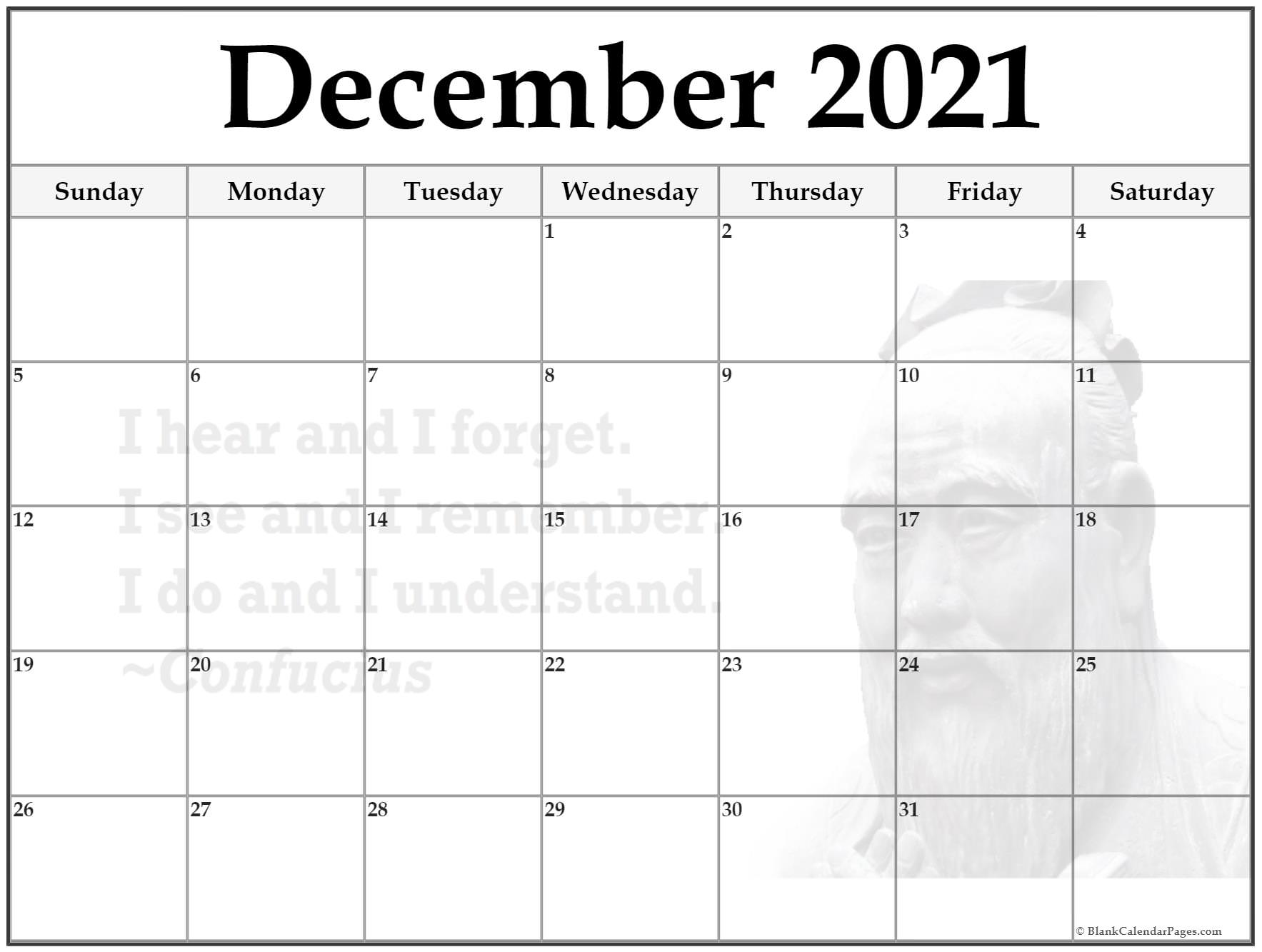 December 2021 monthly calendar template. I hear and I forget.I see and I remember.I do and I understand.~Confucius
