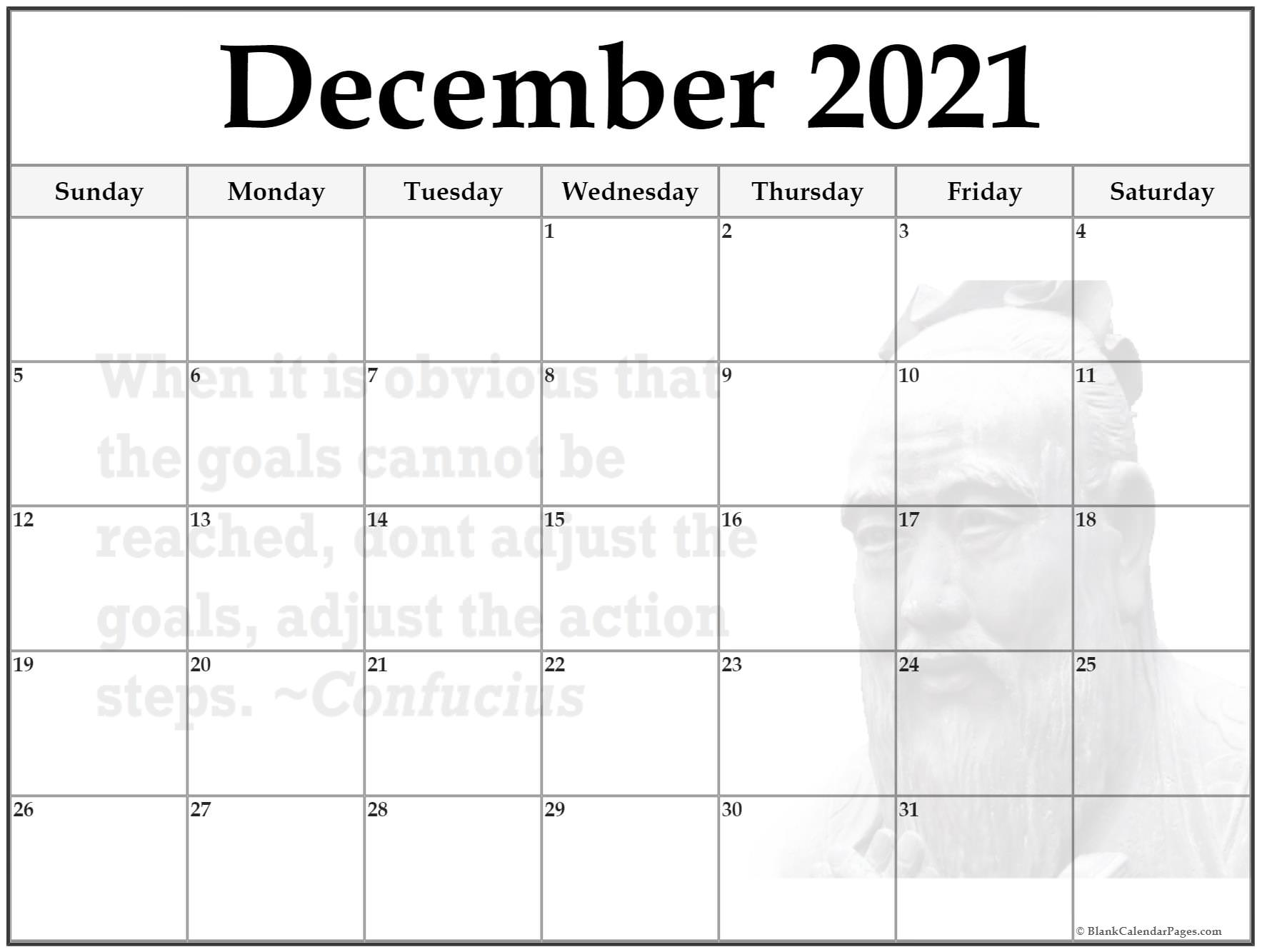 December 2021 monthly calendar template. When it is obvious that the goals cannot be reached, don't adjust the goals, adjust the action steps ~Confucius