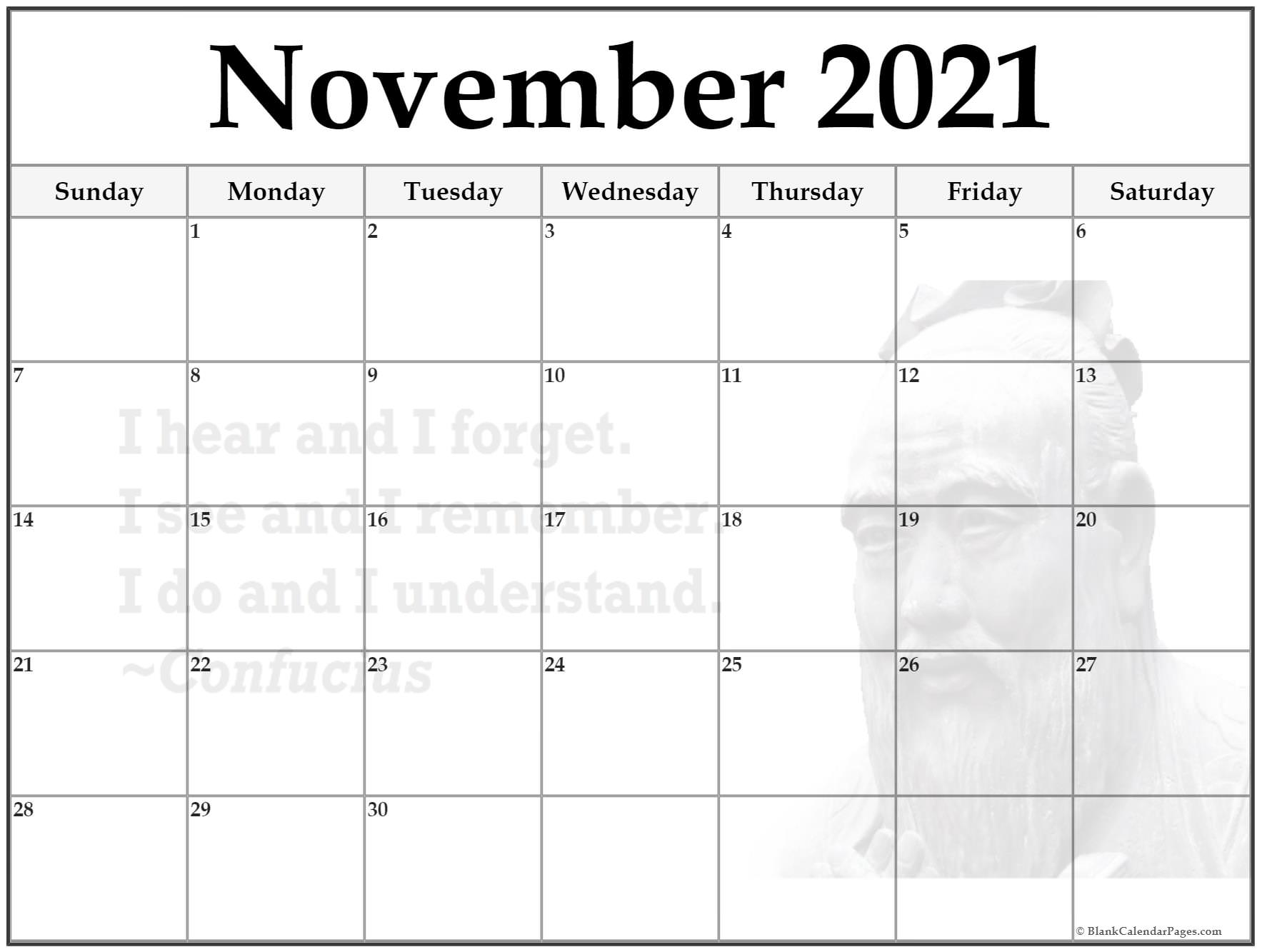 November 2018 monthly calendar template. I hear and I forget.I see and I remember.I do and I understand.~Confucius