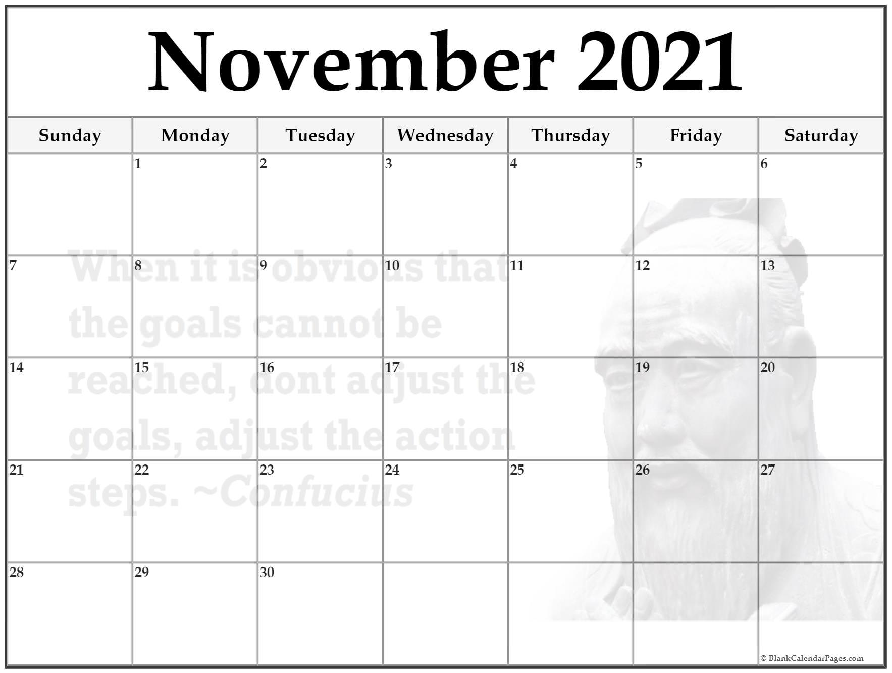 November 2018 monthly calendar template. When it is obvious that the goals cannot be reached, don't adjust the goals, adjust the action steps ~Confucius