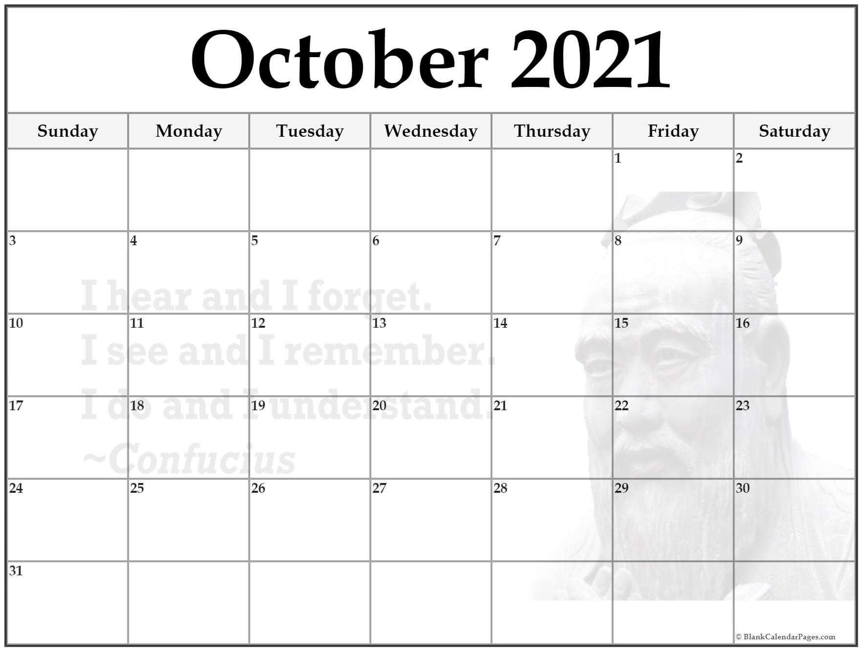 October 2021 monthly calendar template. I hear and I forget.I see and I remember.I do and I understand.~Confucius