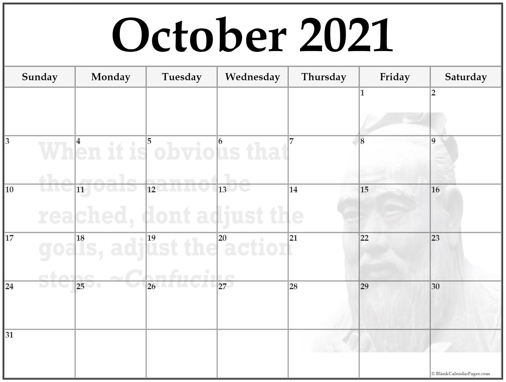 October 2021 monthly calendar template. When it is obvious that the goals cannot be reached, don't adjust the goals, adjust the action steps ~Confucius