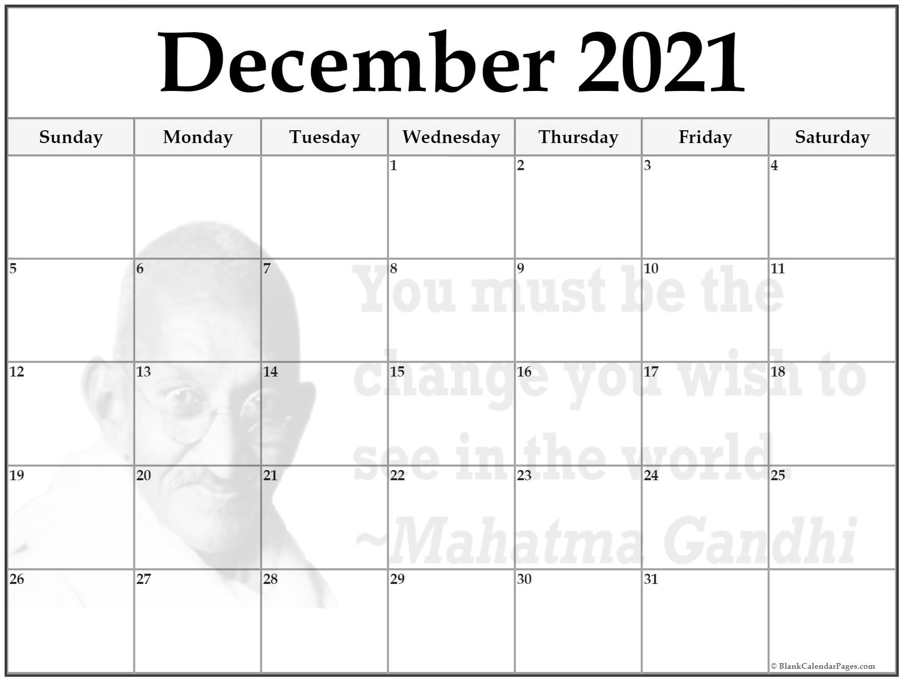 December 2021 monthly calendar template. You must be the change you wish to see in the world. ~Mahatma Gandhi