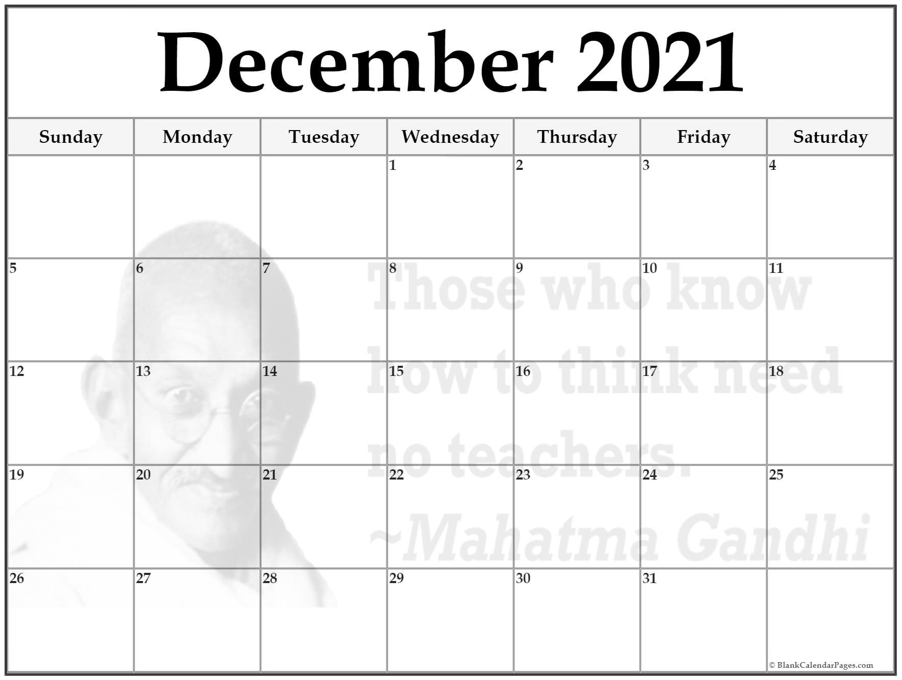 December 2021 monthly calendar template. Those who know how to think need no teachers. ~Mahatma Gandhi