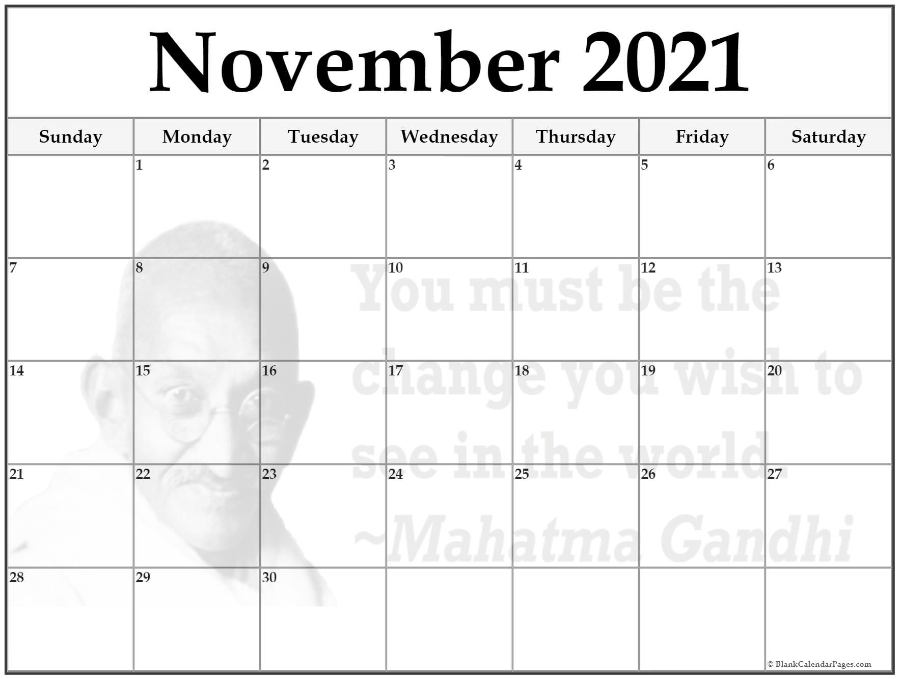 November 2018 monthly calendar template. You must be the change you wish to see in the world. ~Mahatma Gandhi