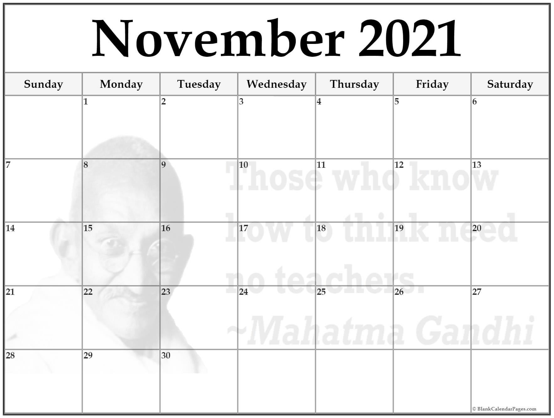 November 2021 monthly calendar template. Those who know how to think need no teachers. ~Mahatma Gandhi