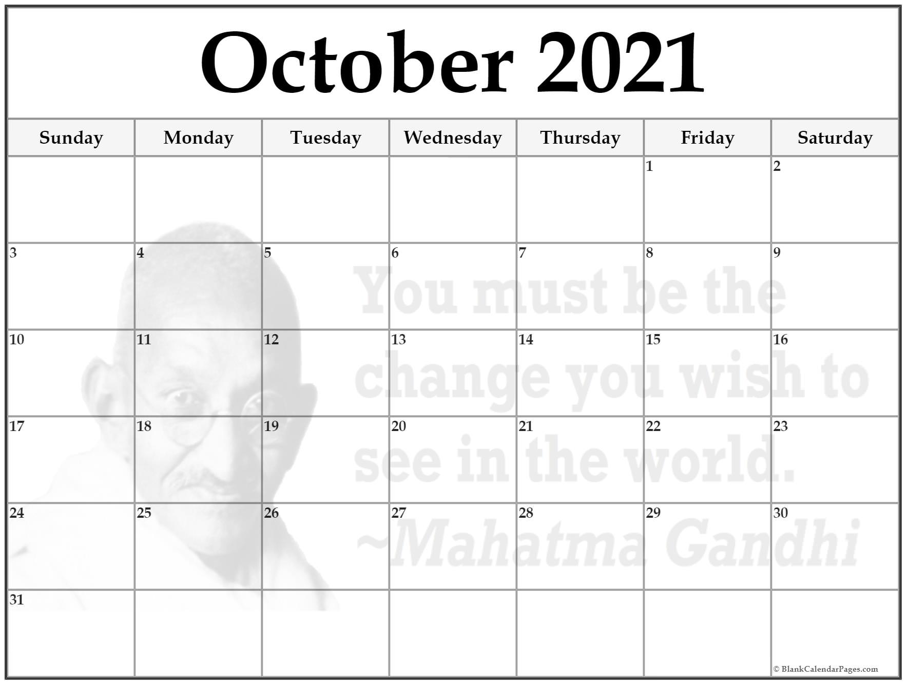 October 2021 monthly calendar template. You must be the change you wish to see in the world. ~Mahatma Gandhi