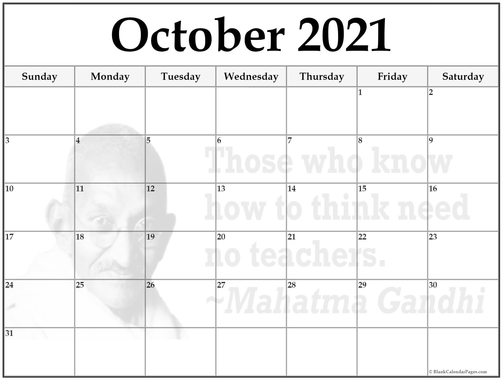 October 2021 monthly calendar template. Those who know how to think need no teachers. ~Mahatma Gandhi